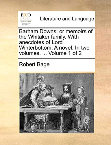Barham Downs: or memoirs of the Whitaker family. With anecdotes of Lord Winterbottom. A novel. In ...