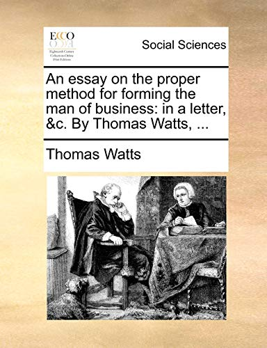 9781170703212: An essay on the proper method for forming the man of business: in a letter, &c. By Thomas Watts, ...