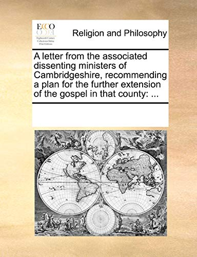 A letter from the associated dissenting ministers of Cambridgeshire, recommending a plan for the further extension of the gospel in that county: ... - Multiple Contributors, See Notes