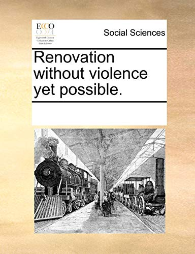 Renovation without violence yet possible.: Multiple Contributors, See Notes