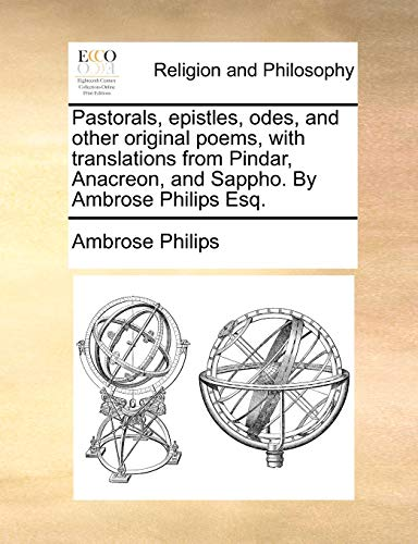 Pastorals, epistles, odes, and other original poems, with translations from Pindar, Anacreon, and Sappho. By Ambrose Philips Esq. - Ambrose Philips