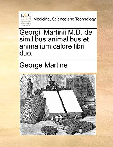 Georgii Martinii M.D. de Similibus Animalibus Et Animalium Calore Libri Duo. (Paperback) - George Martine