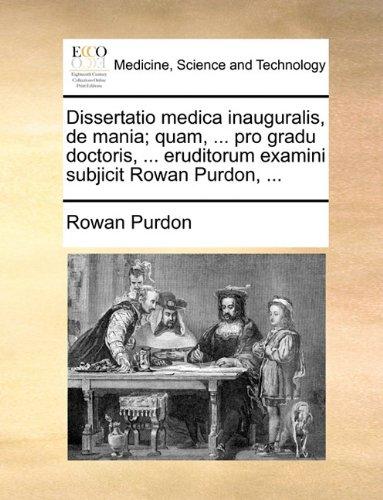 Dissertatio medica inauguralis, de mania; quam, ... pro gradu doctoris, ... eruditorum examini subjicit Rowan Purdon, ... - Purdon, Rowan