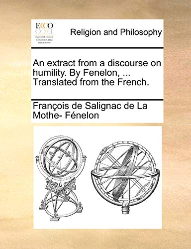9781170712153: An extract from a discourse on humility. By Fenelon, ... Translated from the French.