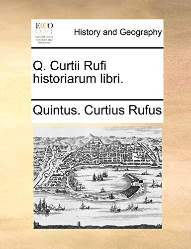 Q. Curtii Rufi Historiarum Libri. (Paperback): Quintus Curtius Rufus