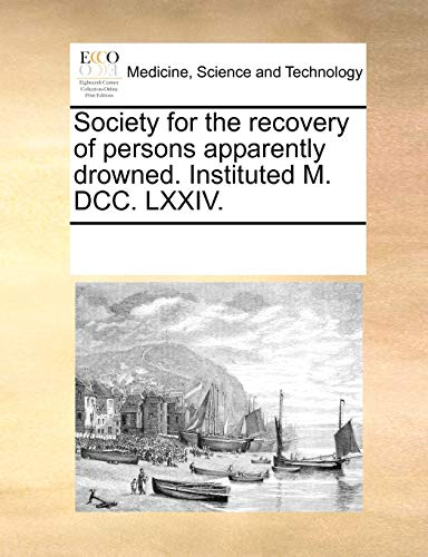 9781170714324: Society for the recovery of persons apparently drowned. Instituted M. DCC. LXXIV.