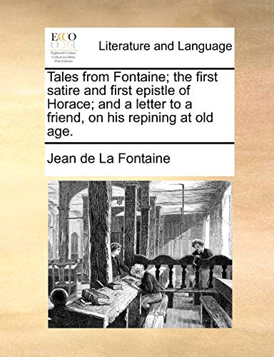 Tales from Fontaine; the first satire and first epistle of Horace; and a letter to a friend, on his repining at old age. (117071806X) by La Fontaine, Jean de