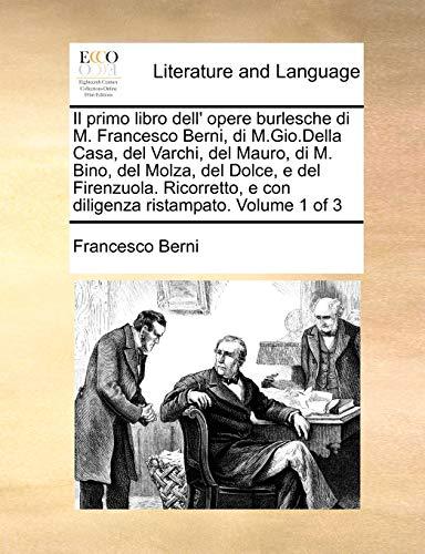 Il Primo Libro Dell Opere Burlesche Di: Francesco Berni