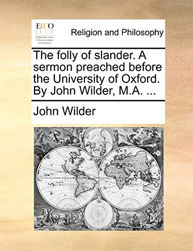 The folly of slander. A sermon preached before the University of Oxford. By John Wilder, M.A. ... (1170724590) by John Wilder