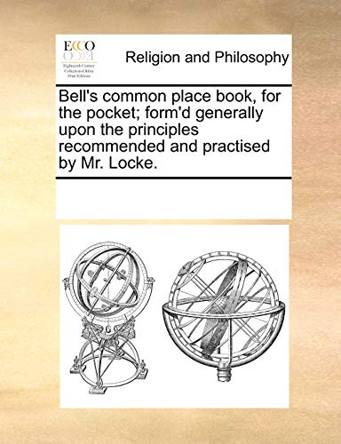 9781170726372: Bell's common place book, for the pocket; form'd generally upon the principles recommended and practised by Mr. Locke.