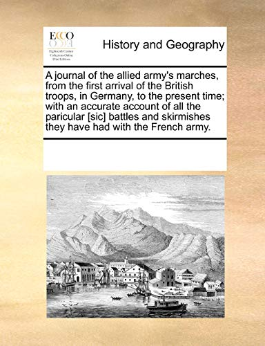 9781170733578: A journal of the allied army's marches, from the first arrival of the British troops, in Germany, to the present time; with an accurate account of all ... they have had with the French army.