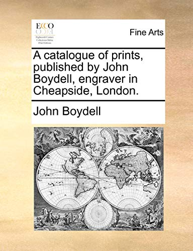 9781170734346: A catalogue of prints, published by John Boydell, engraver in Cheapside, London.