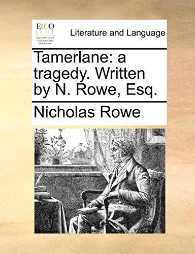 Tamerlane: A Tragedy. Written by N. Rowe, Esq. (Paperback) - Nicholas Rowe