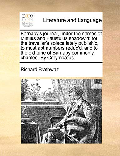 Barnaby s Journal, Under the Names of Mirtilus and Faustulus Shadow d: For the Traveller s Solace Lately Publish d, to Most Apt Numbers Reduc d, and to the Old Tune of Barnaby Commonly Chanted. by Corymb]us. (Paperback) - Richard Brathwait