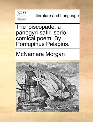 The 'piscopade: a panegyri-satiri-serio-comical poem. By Porcupinus Pelagius. - McNamara Morgan