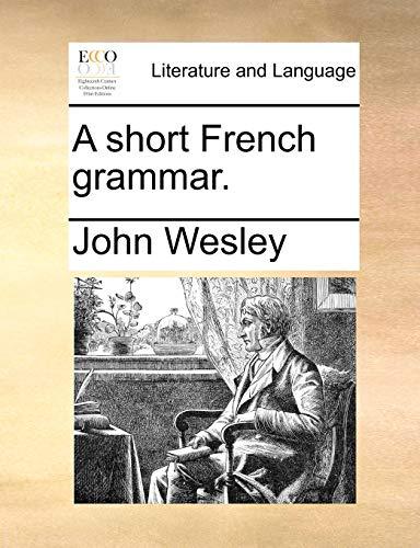 A short French grammar. - John Wesley