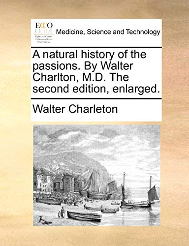 A natural history of the passions. By Walter Charlton, M.D. The second edition, enlarged. - Walter Charleton