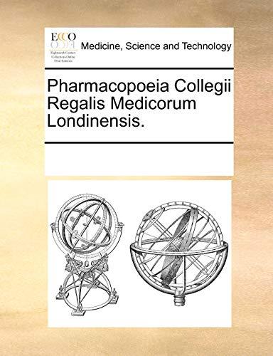 Pharmacopoeia Collegii Regalis Medicorum Londinensis. (Paperback) - Multiple Contributors
