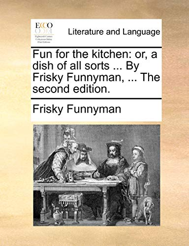 9781170736081: Fun for the kitchen: or, a dish of all sorts ... By Frisky Funnyman, ... The second edition.