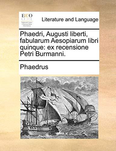Phaedri, Augusti liberti, fabularum Aesopiarum libri quinque: ex recensione Petri Burmanni. - Phaedrus