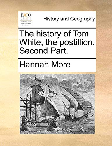 The history of Tom White, the postillion. Second Part. - Hannah More