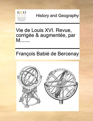 Vie de Louis XVI. Revue, corrig: Francois Babie De