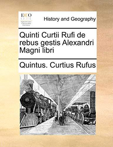 Quinti Curtii Rufi de Rebus Gestis Alexandri Magni Libri (Paperback) - Quintus Curtius Rufus