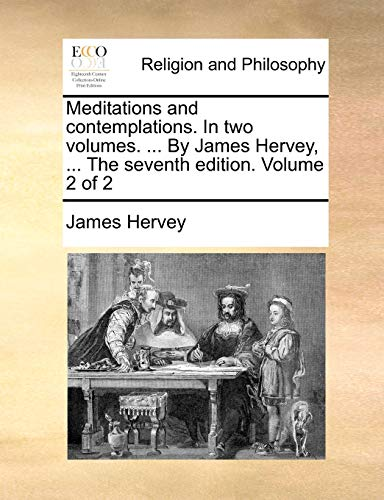Meditations and contemplations. In two volumes. ... By James Hervey, ... The seventh edition. Volume 2 of 2 - Hervey, James
