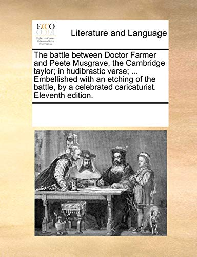 The Battle Between Doctor Farmer and Peete Musgrave, the Cambridge Taylor; In Hudibrastic Verse; . Embellished with an Etching of the Battle, by a Celebrated Caricaturist. Eleventh Edition. (Paperback) - Multiple Contributors