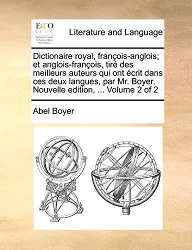 Dictionaire royal, françois-anglois; et anglois-françois, tiré des meilleurs auteurs qui ont écrit dans ces deux langues, par Mr. Boyer. Nouvelle edition, ... Volume 2 of 2 - Boyer, Abel