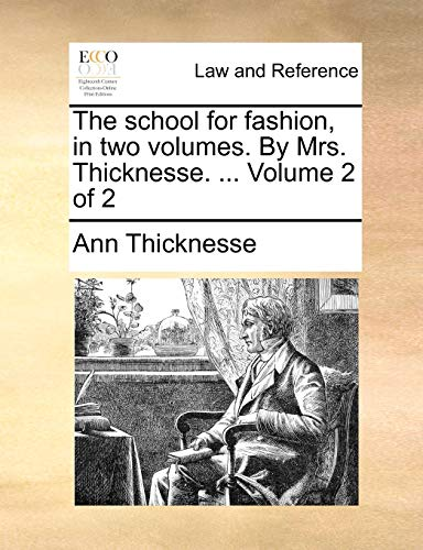 The school for fashion, in two volumes. By Mrs. Thicknesse. . Volume 2 of 2 Thicknesse, Ann