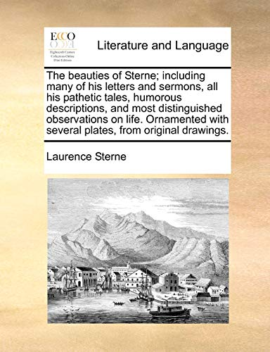 The beauties of Sterne; including many of his letters and sermons, all his pathetic tales, humorous descriptions, and most distinguished observations ... with several plates, from original drawings. - Laurence Sterne