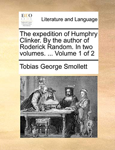 The expedition of Humphry Clinker. By the author of Roderick Random. In two volumes. Volume 1 of 2 - Tobias George Smollett
