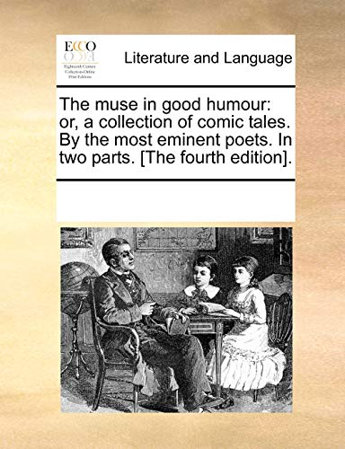 The muse in good humour: or, a collection of comic tales. By the most eminent poets. In two parts. [The fourth edition]. - See Notes Multiple Contributors