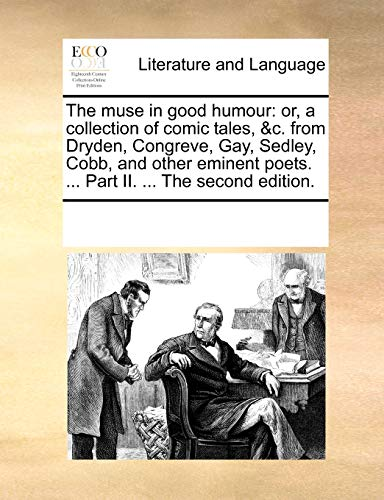 The Muse in Good Humour: Or, a Collection of Comic Tales, C. from Dryden, Congreve, Gay, Sedley, Cobb, and Other Eminent Poets. . Part II. . the Second Edition. (Paperback) - Multiple Contributors