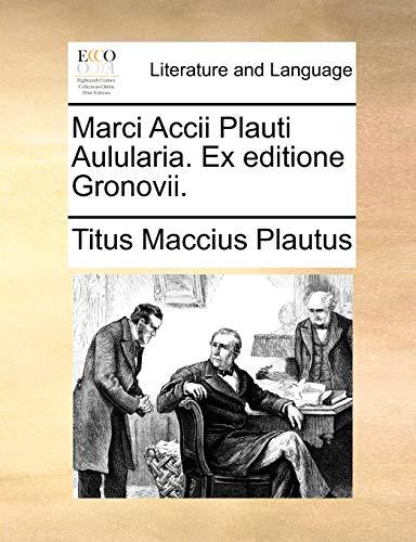 Marci Accii Plauti Aulularia. Ex Editione Gronovii.