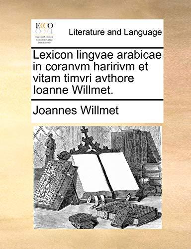9781170748114: Lexicon lingvae arabicae in coranvm haririvm et vitam timvri avthore Ioanne Willmet. (Latin Edition)