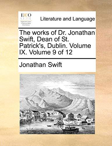 The works of Dr. Jonathan Swift, Dean of St. Patrick's, Dublin. Volume IX. Volume 9 of 12 - Jonathan Swift