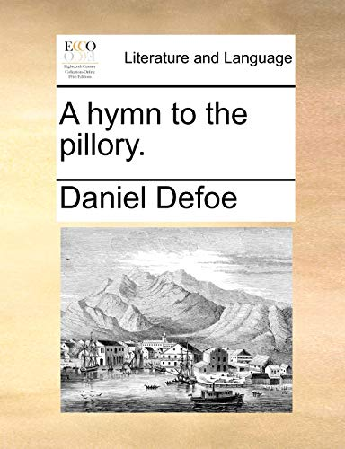 A hymn to the pillory. (117075239X) by Daniel Defoe