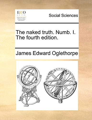 The naked truth. Numb. I. The fourth edition. - James Edward Oglethorpe