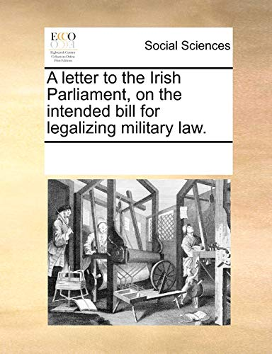 A Letter to the Irish Parliament, on the Intended Bill for Legalizing Military Law. - Multiple Contributors