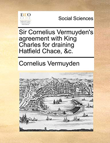 9781170757024: Sir Cornelius Vermuyden's agreement with King Charles for draining Hatfield Chace, &c.