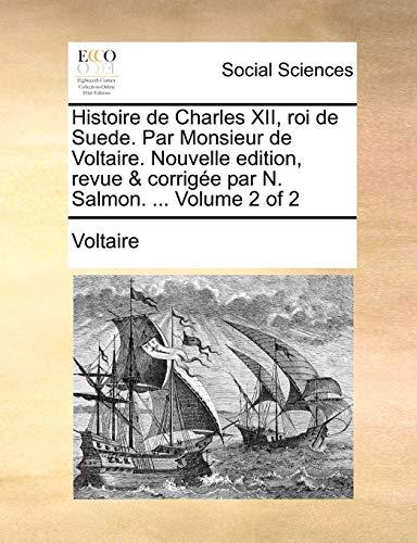 9781170757703: Histoire de Charles XII, roi de Suede. Par Monsieur de Voltaire. Nouvelle edition, revue & corrigée par N. Salmon. ... Volume 2 of 2 (French Edition)