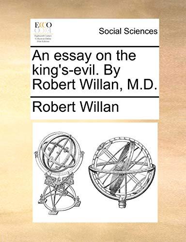 An essay on the kings-evil. By Robert Willan, M.D. - Robert Willan
