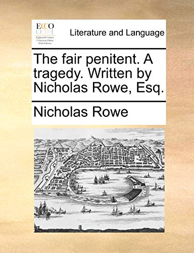 The fair penitent. A tragedy. Written by Nicholas Rowe, Esq. (9781170759998) by Nicholas Rowe