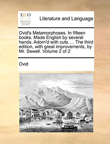 Ovid's Metamorphoses. In fifteen books. Made English by several hands. Adorn'd with cuts. ... The third edition, with great improvements, by Mr. Sewell. Volume 2 of 2 - Ovid