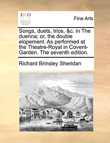 Songs, duets, trios, &c. in The duenna; or, the double elopement. As performed at the Theatre-Royal in Covent-Garden. The seventh edition. - Richard Brinsley Sheridan