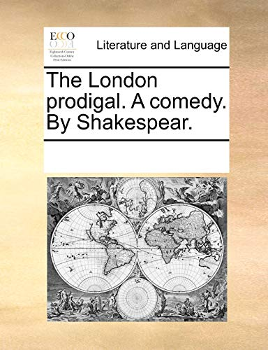 The London Prodigal. a Comedy. by Shakespear.: Multiple Contributors