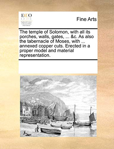 The Temple of Solomon, with All Its Porches, Walls, Gates, . C. as Also the Tabernacle of Moses, with . Annexed Copper Cuts. Erected in a Proper Model and Material Representation. (Paperback) - Multiple Contributors