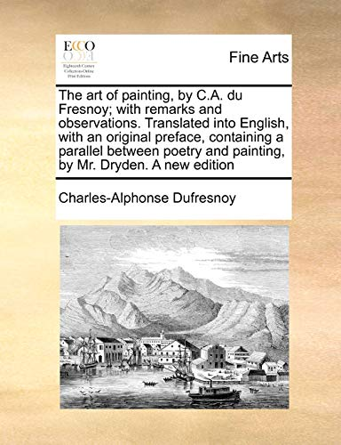 The art of painting, by C.A. du Fresnoy; with remarks and observations. Translated into English, ...